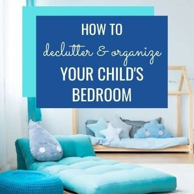 How to Declutter and Organize Your Child's Bedroom