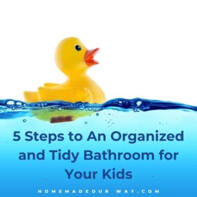 5 Steps to An Organized and Tidy Bathroom for Your Kids