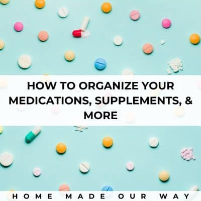 How to Organize Your Medications & Other Medical Supplies