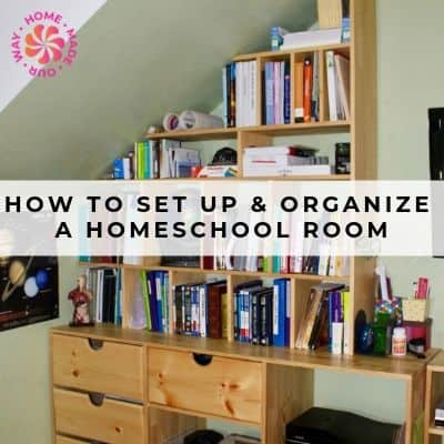 How to Set Up and Organize a Homeschool Room [or Space]